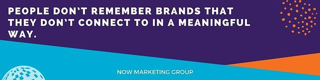 NOW Marketing Group Brand Connection Quote