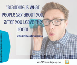 relationship marketing, branding is what people say about you after you leave the room