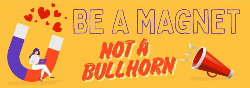 Magnet-not-Bullhorn