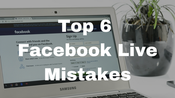 Top-6-Facebook-Live-Mistakes